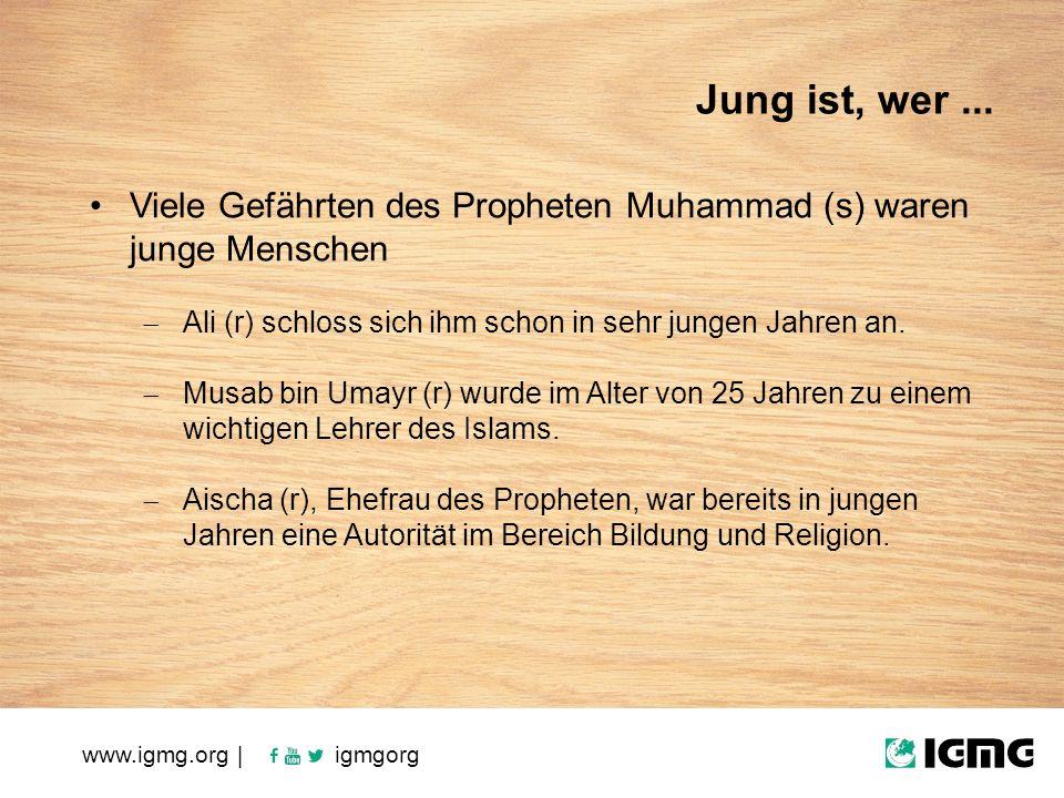 www.igmg.org | igmgorg Viele Gefährten des Propheten Muhammad (s) waren junge Menschen  Ali (r) schloss sich ihm schon in sehr jungen Jahren an.