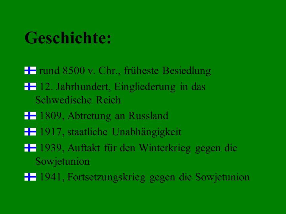 Geschichte: rund 8500 v. Chr., früheste Besiedlung 12. Jahrhundert, Eingliederung in das Schwedische Reich 1809, Abtretung an Russland 1917, staatlich