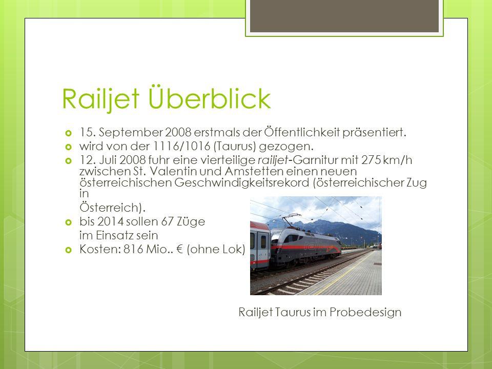 Railjet Überblick  15. September 2008 erstmals der Öffentlichkeit präsentiert.  wird von der 1116/1016 (Taurus) gezogen.  12. Juli 2008 fuhr eine v