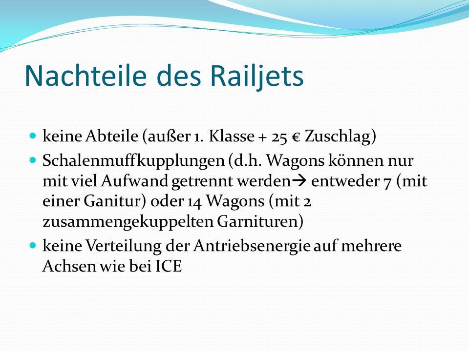 Nachteile des Railjets keine Abteile (außer 1. Klasse + 25 € Zuschlag) Schalenmuffkupplungen (d.h. Wagons können nur mit viel Aufwand getrennt werden