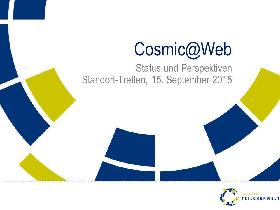 Cosmic@Web Status und Perspektiven Standort-Treffen, 15. September 2015