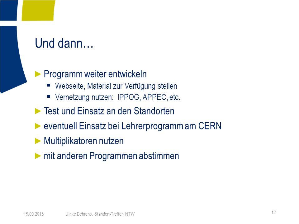 Und dann… ► Programm weiter entwickeln  Webseite, Material zur Verfügung stellen  Vernetzung nutzen: IPPOG, APPEC, etc.