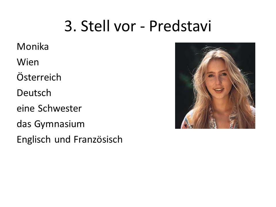 3. Stell vor - Predstavi Monika Wien Österreich Deutsch eine Schwester das Gymnasium Englisch und Französisch