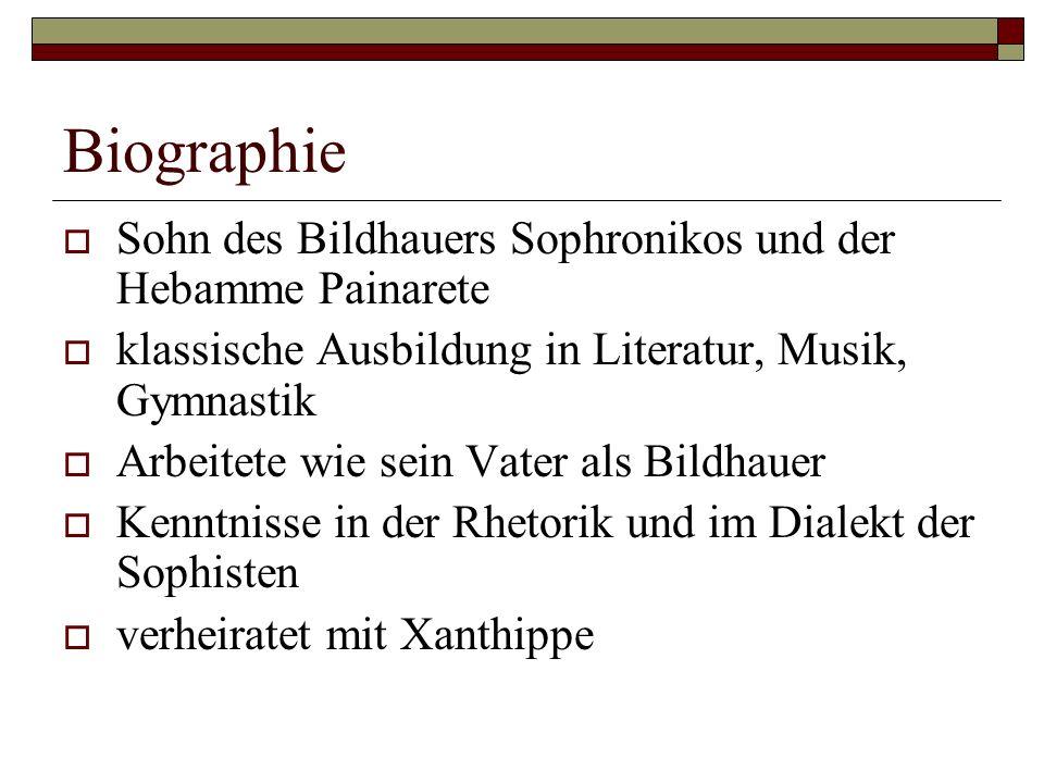 Biographie  Sohn des Bildhauers Sophronikos und der Hebamme Painarete  klassische Ausbildung in Literatur, Musik, Gymnastik  Arbeitete wie sein Vat