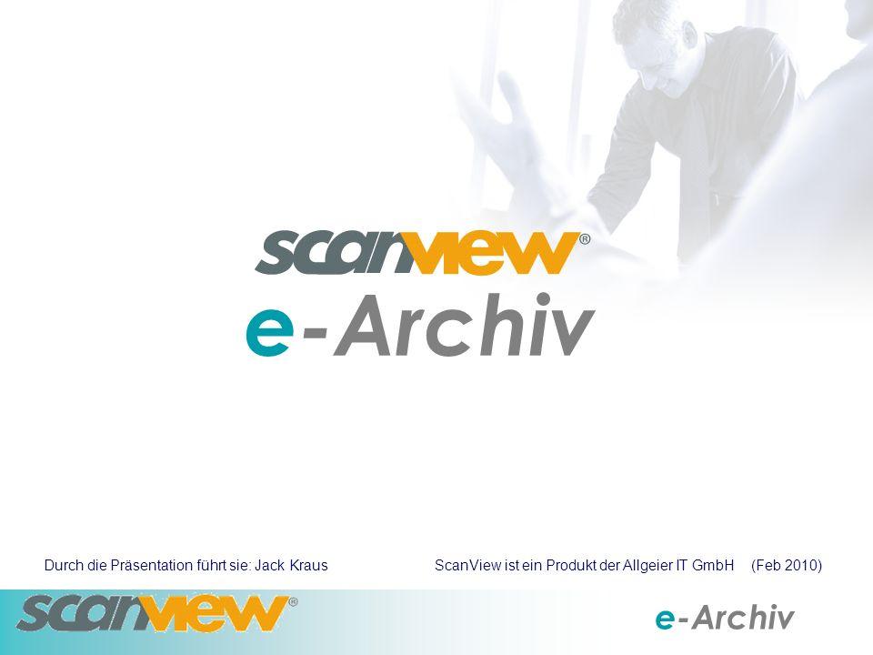 e-Archiv Durch die Präsentation führt sie: Jack Kraus ScanView ist ein Produkt der Allgeier IT GmbH (Feb 2010)