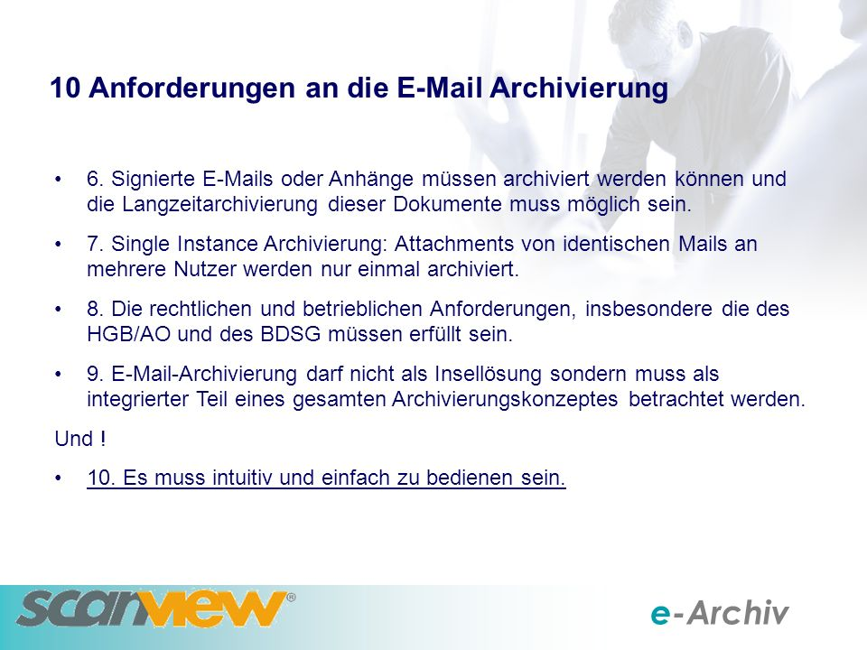 e-Archiv Entlastung des Exchange Servers Attachments zeitgesteuert durch Links ersetzen Löschen der Mails im Exchange – sofern gewünscht.
