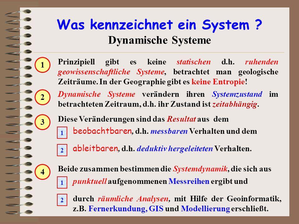 Was kennzeichnet ein System ? Dynamische Systeme Prinzipiell gibt es keine statischen d.h. ruhenden geowissenschaftliche Systeme, betrachtet man geolo