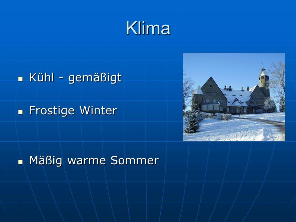 Klima Kühl - gemäßigt Kühl - gemäßigt Frostige Winter Frostige Winter Mäßig warme Sommer Mäßig warme Sommer
