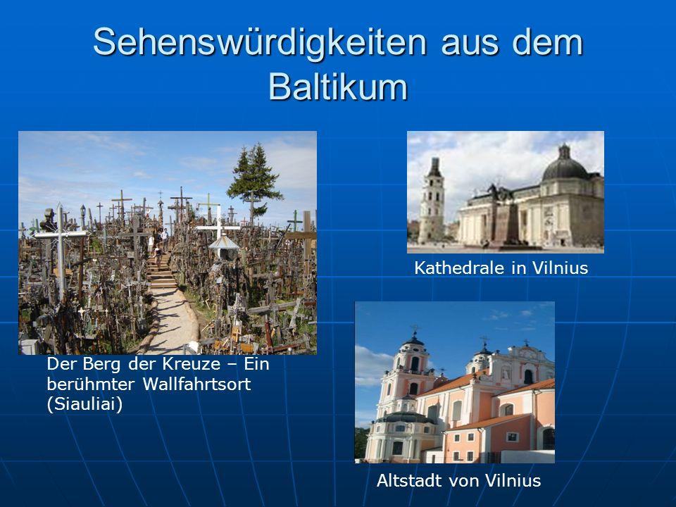 Sehenswürdigkeiten aus dem Baltikum Der Berg der Kreuze – Ein berühmter Wallfahrtsort (Siauliai) Kathedrale in Vilnius Altstadt von Vilnius