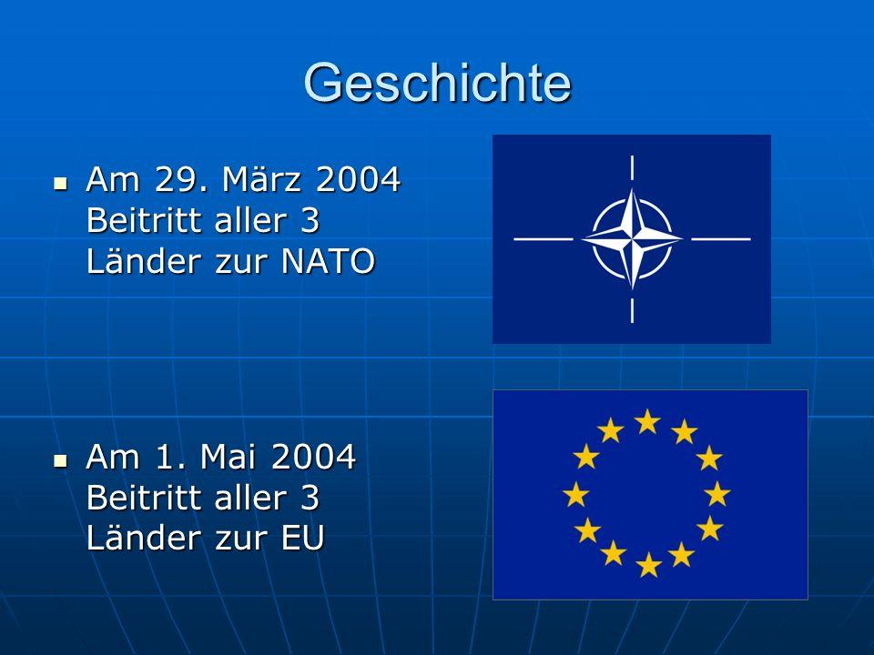 Geschichte Am 29. März 2004 Beitritt aller 3 Länder zur NATO Am 29. März 2004 Beitritt aller 3 Länder zur NATO Am 1. Mai 2004 Beitritt aller 3 Länder