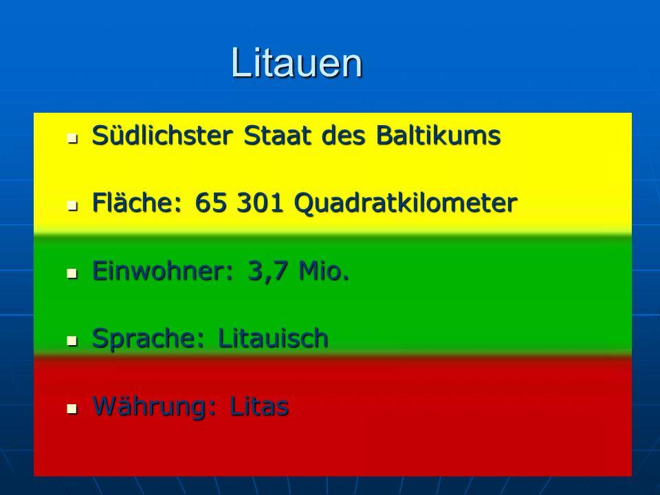 Litauen Südlichster Staat des Baltikums Südlichster Staat des Baltikums Fläche: 65 301 Quadratkilometer Fläche: 65 301 Quadratkilometer Einwohner: 3,7