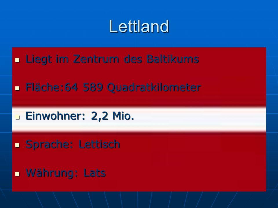 Lettland Liegt im Zentrum des Baltikums Liegt im Zentrum des Baltikums Fläche:64 589 Quadratkilometer Fläche:64 589 Quadratkilometer Einwohner: 2,2 Mi