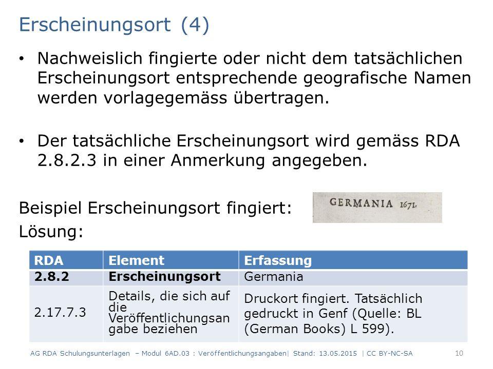 Erscheinungsort (4) Nachweislich fingierte oder nicht dem tatsächlichen Erscheinungsort entsprechende geografische Namen werden vorlagegemäss übertrag
