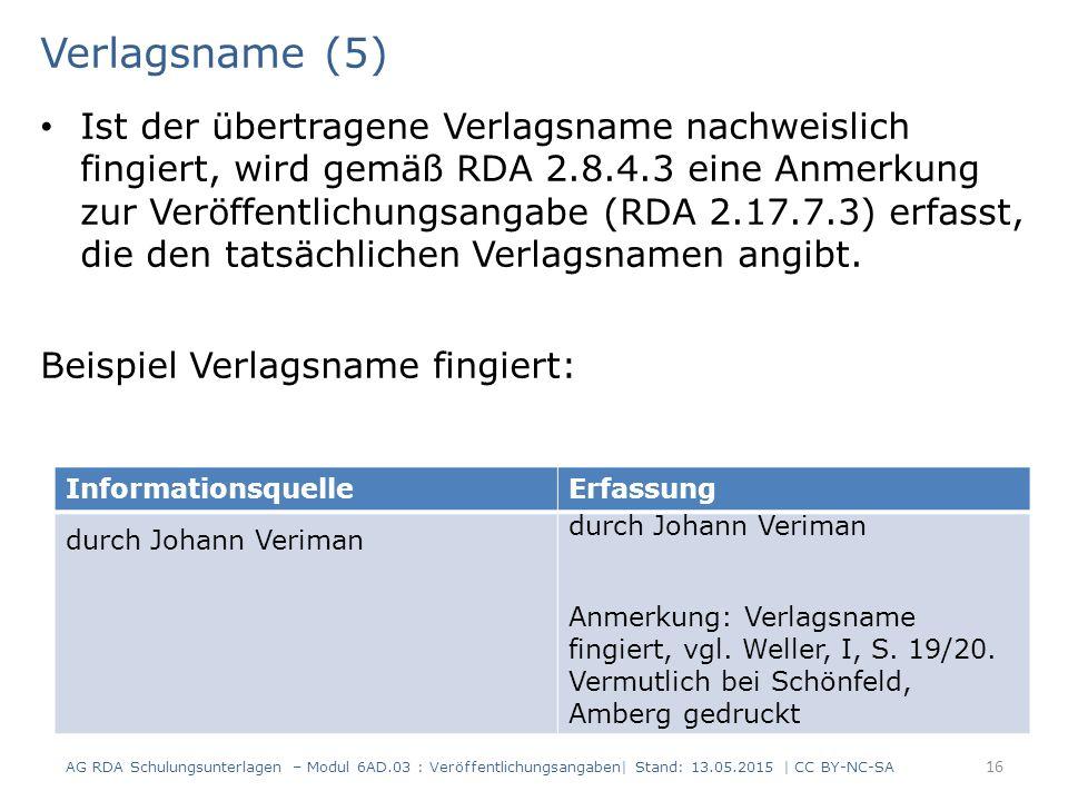 Verlagsname (5) Ist der übertragene Verlagsname nachweislich fingiert, wird gemäß RDA 2.8.4.3 eine Anmerkung zur Veröffentlichungsangabe (RDA 2.17.7.3