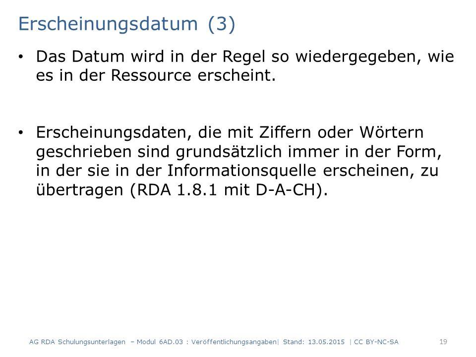 Erscheinungsdatum (3) Das Datum wird in der Regel so wiedergegeben, wie es in der Ressource erscheint. Erscheinungsdaten, die mit Ziffern oder Wörtern