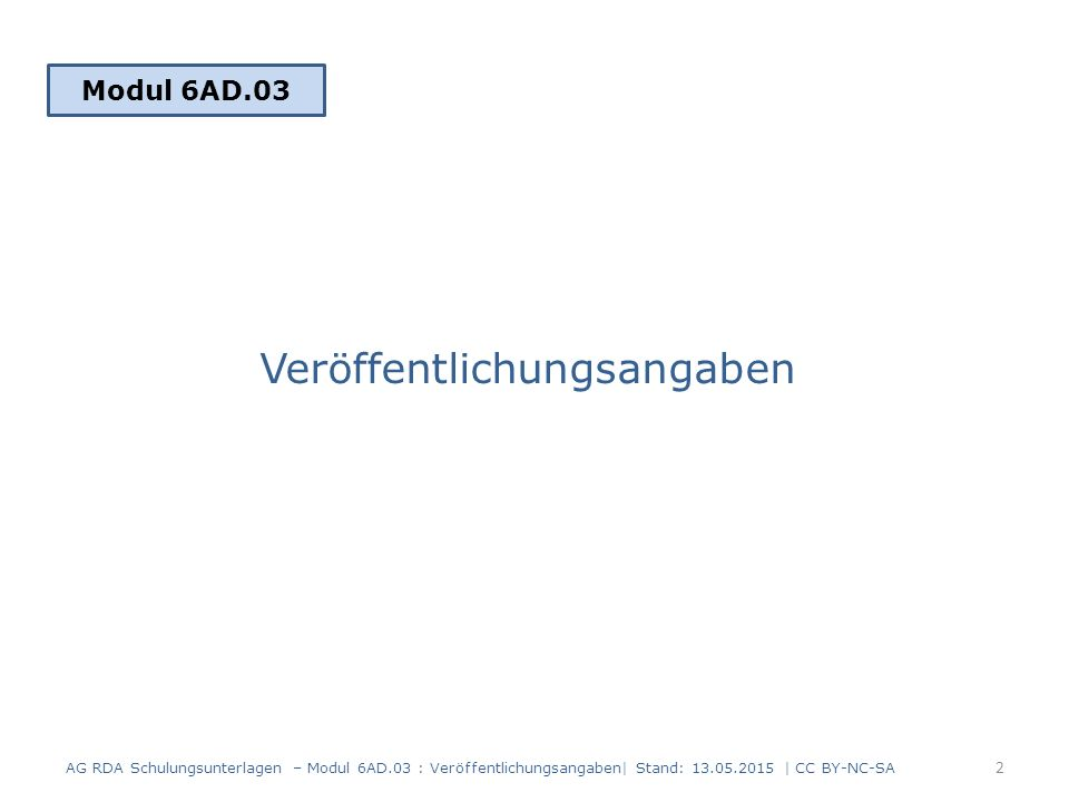 Inhalt Allgemeines Themen: Erscheinungsort in adjektivischer Form (RDA 2.8.2.3) Präpositionen und einleitende Wendungen bei Erscheinungsorten (RDA 2.8.1.4 und 2.8.2.3) Erscheinungsort fingiert (RDA 2.8.2.3) Messeorte (RDA 2.8.2.3) 3 AG RDA Schulungsunterlagen – Modul 6AD.03 : Veröffentlichungsangaben  Stand: 13.05.2015   CC BY-NC-SA
