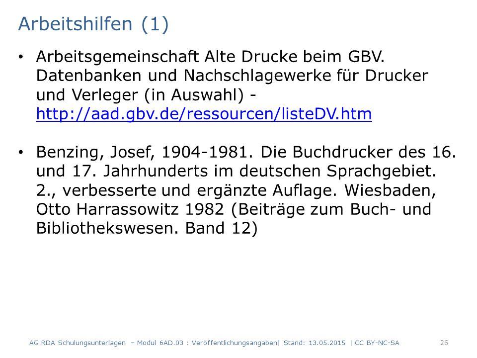 Arbeitshilfen (1) Arbeitsgemeinschaft Alte Drucke beim GBV. Datenbanken und Nachschlagewerke für Drucker und Verleger (in Auswahl) - http://aad.gbv.de