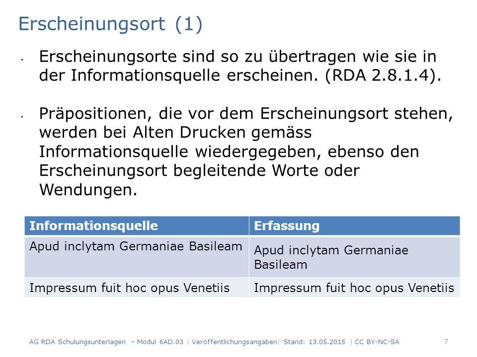 Erscheinungsort (1) Erscheinungsorte sind so zu übertragen wie sie in der Informationsquelle erscheinen. (RDA 2.8.1.4). Präpositionen, die vor dem Ers