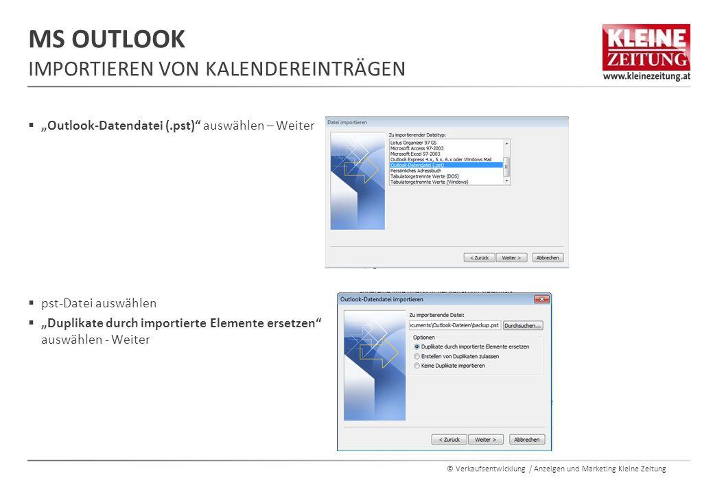 """© Verkaufsentwicklung / Anzeigen und Marketing Kleine Zeitung  """"Outlook-Datendatei (.pst) auswählen – Weiter  pst-Datei auswählen  """"Duplikate durch importierte Elemente ersetzen auswählen - Weiter MS OUTLOOK IMPORTIEREN VON KALENDEREINTRÄGEN"""