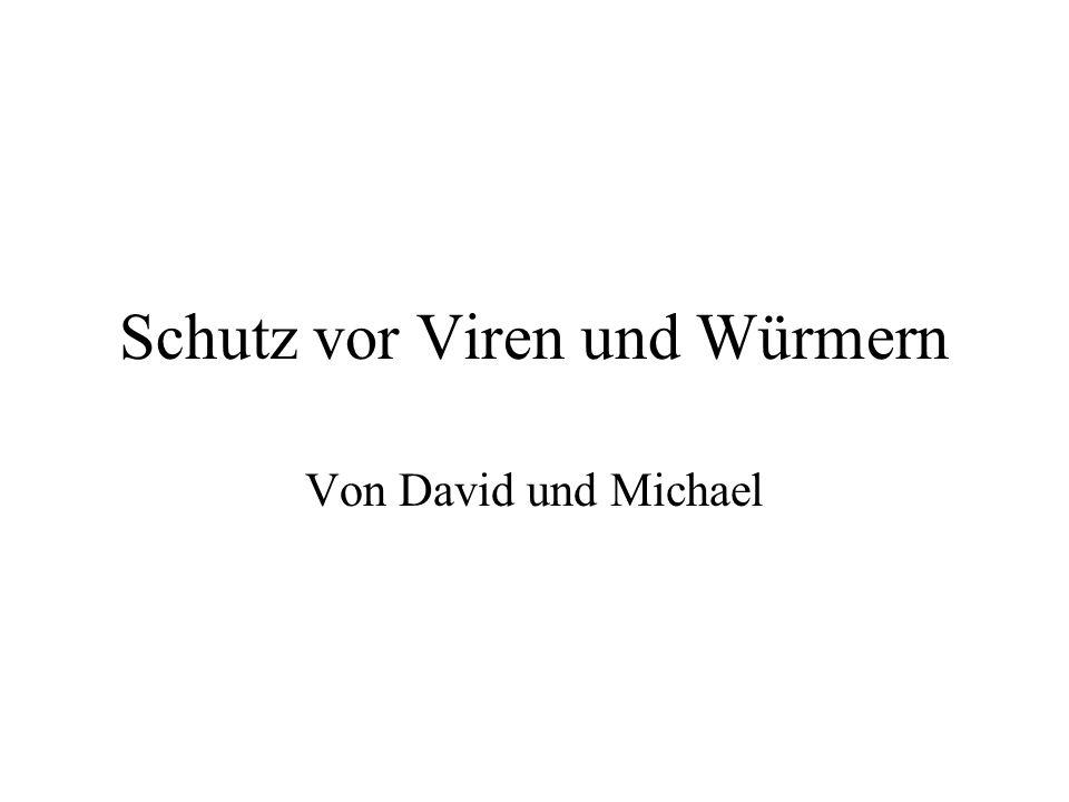Schutz vor Viren und Würmern Von David und Michael