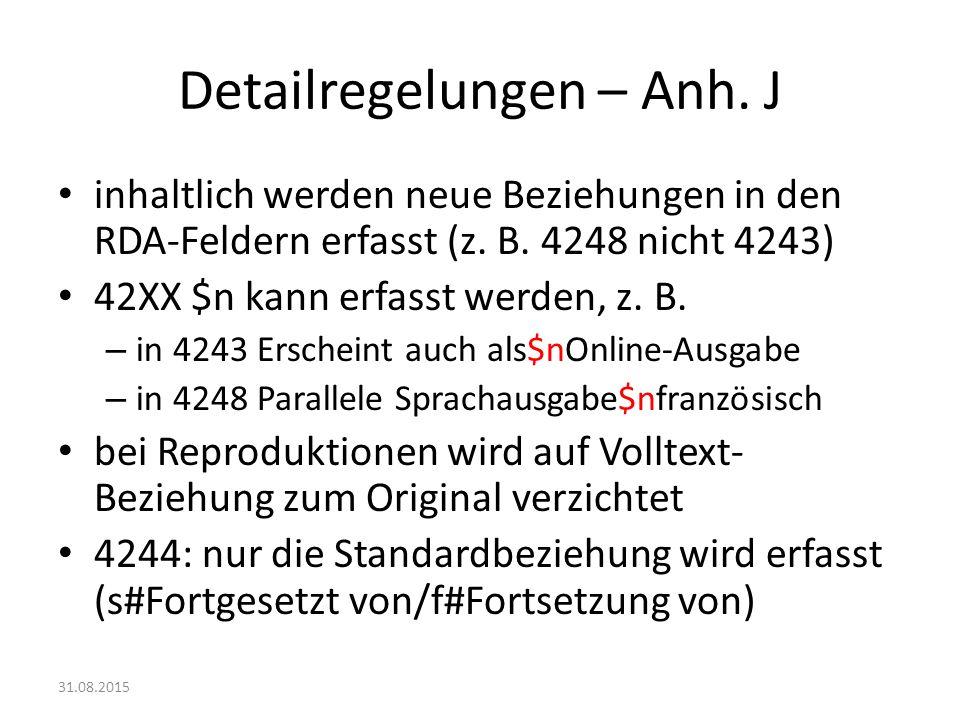 Detailregelungen – Anh. J inhaltlich werden neue Beziehungen in den RDA-Feldern erfasst (z. B. 4248 nicht 4243) 42XX $n kann erfasst werden, z. B. – i