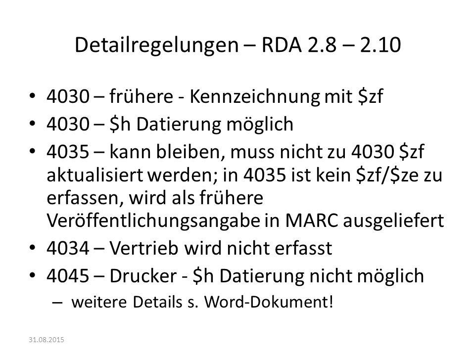 Detailregelungen – RDA 2.8 – 2.10 4030 – frühere - Kennzeichnung mit $zf 4030 – $h Datierung möglich 4035 – kann bleiben, muss nicht zu 4030 $zf aktua