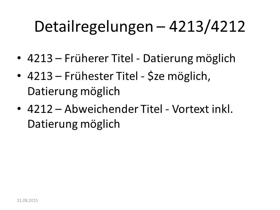 Detailregelungen – 4213/4212 4213 – Früherer Titel - Datierung möglich 4213 – Frühester Titel - $ze möglich, Datierung möglich 4212 – Abweichender Tit