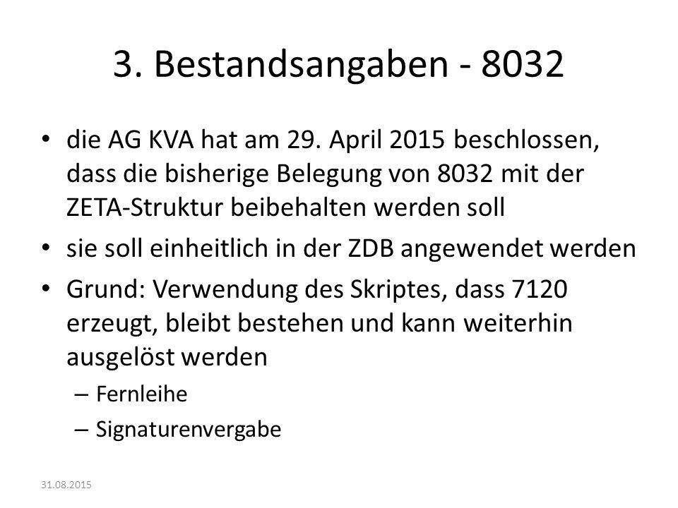 3. Bestandsangaben - 8032 die AG KVA hat am 29. April 2015 beschlossen, dass die bisherige Belegung von 8032 mit der ZETA-Struktur beibehalten werden