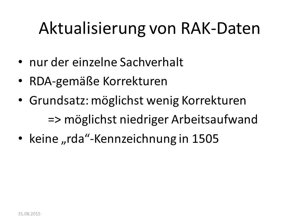 Aktualisierung von RAK-Daten nur der einzelne Sachverhalt RDA-gemäße Korrekturen Grundsatz: möglichst wenig Korrekturen => möglichst niedriger Arbeits