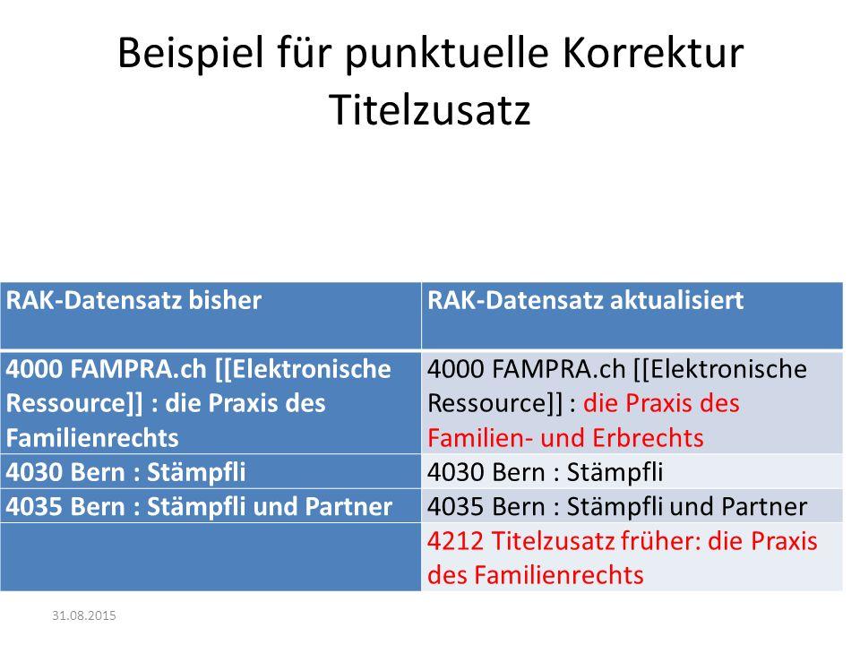 Beispiel für punktuelle Korrektur Titelzusatz RAK-Datensatz bisher RAK-Datensatz aktualisiert 4000 FAMPRA.ch [[Elektronische Ressource]] : die Praxis