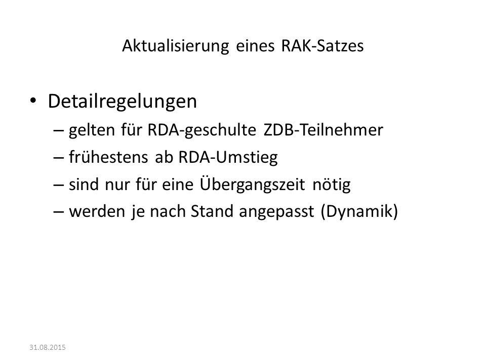 Aktualisierung eines RAK-Satzes Detailregelungen – gelten für RDA-geschulte ZDB-Teilnehmer – frühestens ab RDA-Umstieg – sind nur für eine Übergangsze