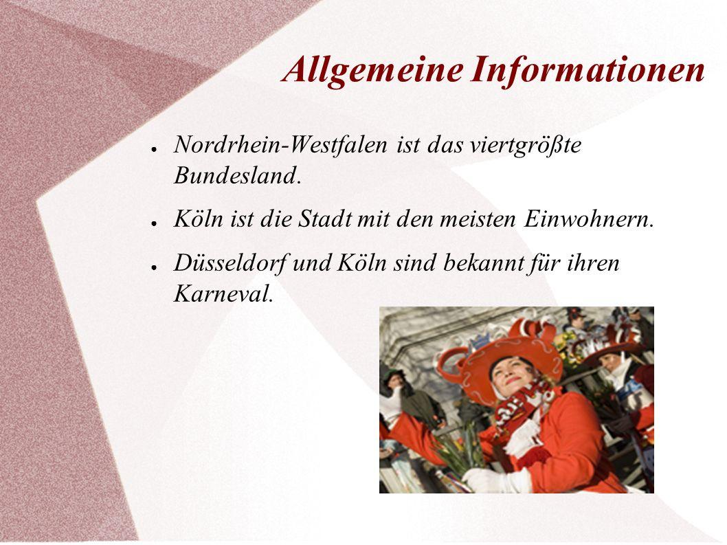 Allgemeine Informationen ● Nordrhein-Westfalen ist das viertgrößte Bundesland. ● Köln ist die Stadt mit den meisten Einwohnern. ● Düsseldorf und Köln
