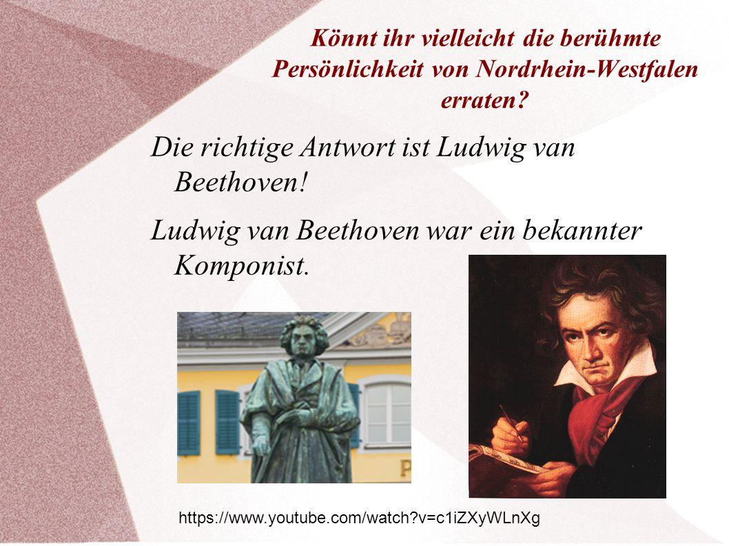 Könnt ihr vielleicht die berühmte Persönlichkeit von Nordrhein-Westfalen erraten? Die richtige Antwort ist Ludwig van Beethoven! Ludwig van Beethoven