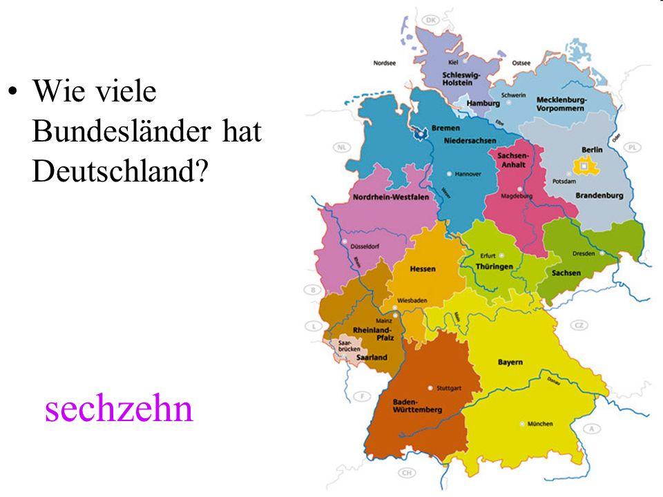 sechzehn Wie viele Bundesländer hat Deutschland?