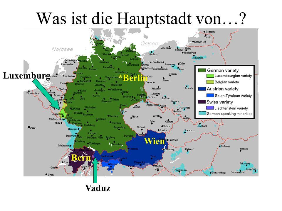 Was ist die Hauptstadt von…? *Berlin Wien Bern Vaduz Luxemburg