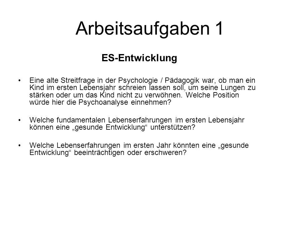 Arbeitsaufgaben 1 ES-Entwicklung Eine alte Streitfrage in der Psychologie / Pädagogik war, ob man ein Kind im ersten Lebensjahr schreien lassen soll,