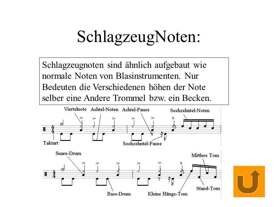 SchlagzeugNoten: Schlagzeugnoten sind ähnlich aufgebaut wie normale Noten von Blasinstrumenten. Nur Bedeuten die Verschiedenen höhen der Note selber e