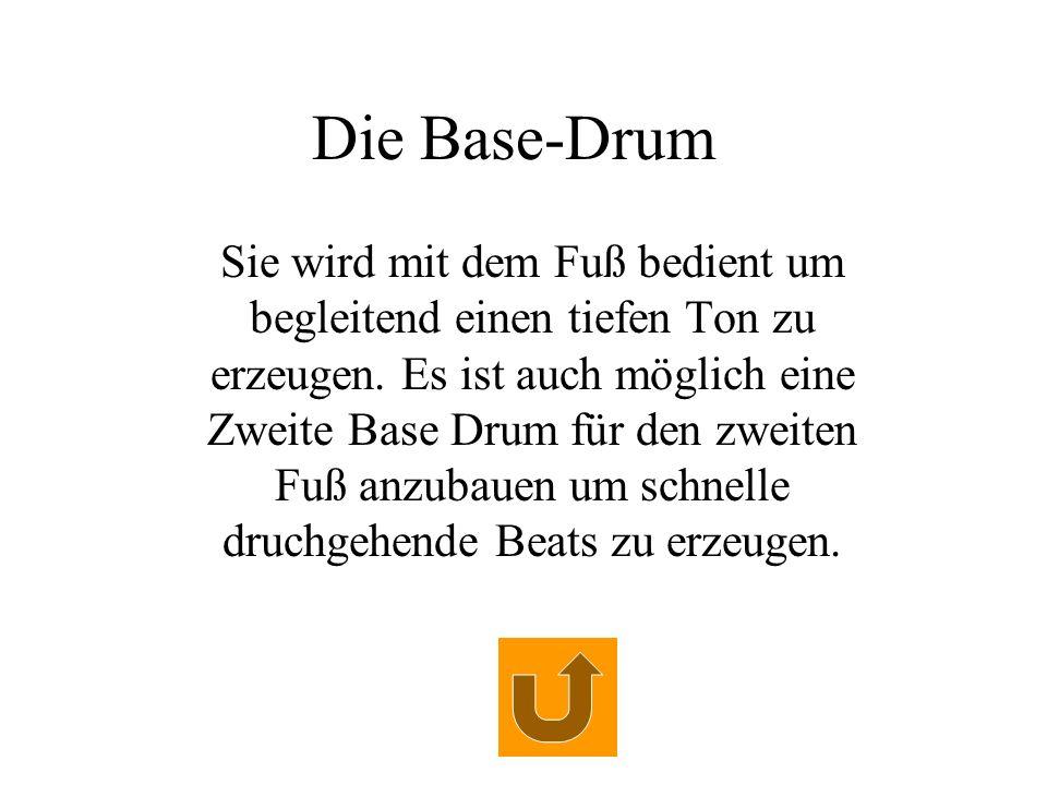 Die Base-Drum Sie wird mit dem Fuß bedient um begleitend einen tiefen Ton zu erzeugen. Es ist auch möglich eine Zweite Base Drum für den zweiten Fuß a