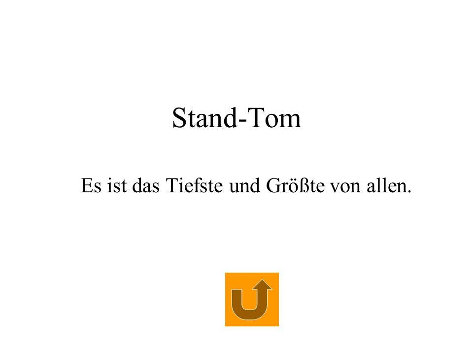 Stand-Tom Es ist das Tiefste und Größte von allen.