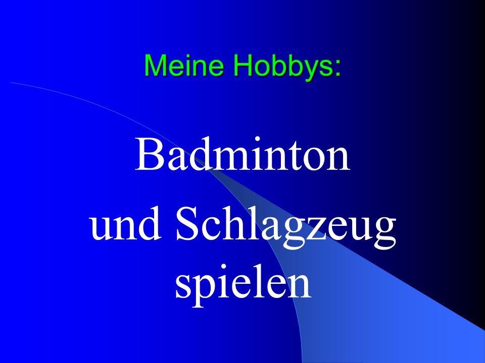 Meine Hobbys: Badminton und Schlagzeug spielen