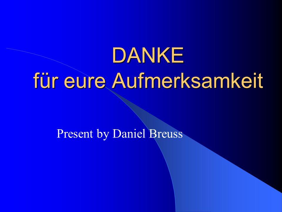 DANKE für eure Aufmerksamkeit Present by Daniel Breuss