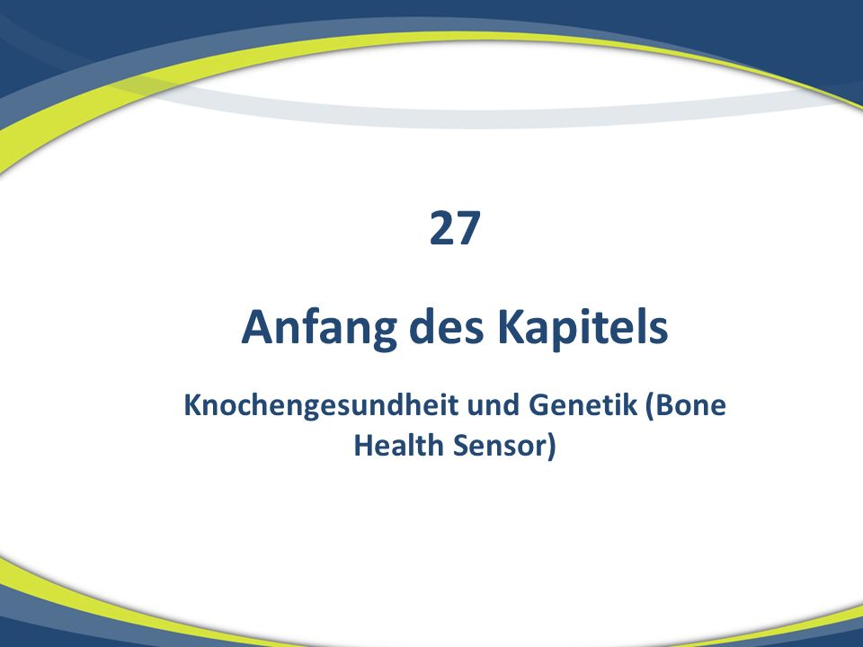 Anfang des Kapitels Knochengesundheit und Genetik (Bone Health Sensor) 27