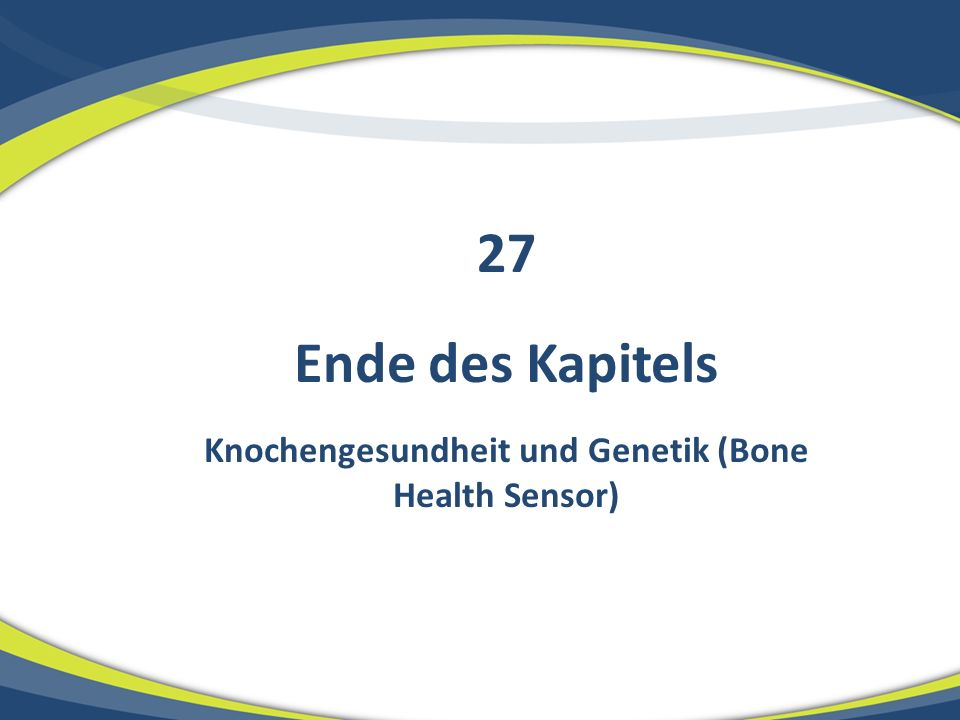 Ende des Kapitels Knochengesundheit und Genetik (Bone Health Sensor) 27