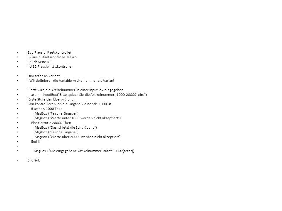 Sub Plausibilitaetskontrolle() ' Plausibilitaetskontrolle Makro ' Buch Seite 31 ' Ü 12 Plausibilitätskontrolle Dim artnr As Variant ' Wir definieren d