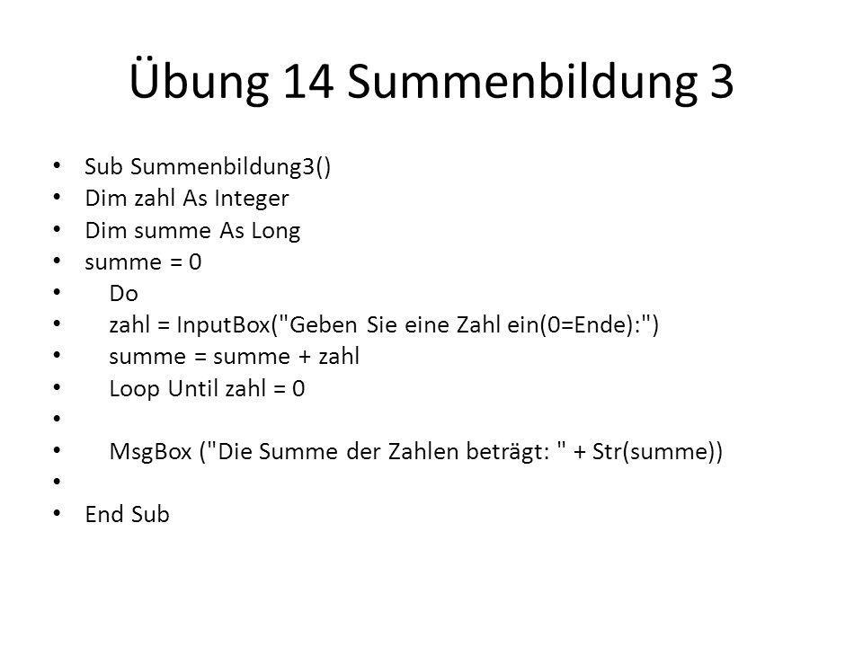 Übung 14 Summenbildung 3 Sub Summenbildung3() Dim zahl As Integer Dim summe As Long summe = 0 Do zahl = InputBox(