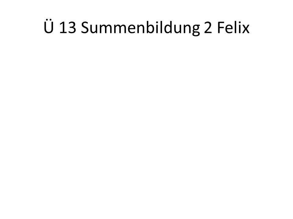 Ü 13 Summenbildung 2 Felix