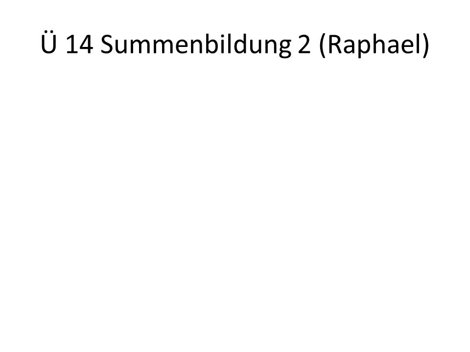 Ü 14 Summenbildung 2 (Raphael)