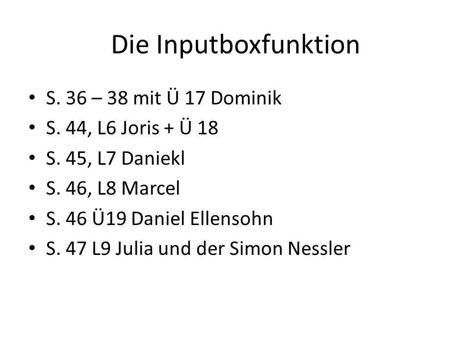 Die Inputboxfunktion S. 36 – 38 mit Ü 17 Dominik S. 44, L6 Joris + Ü 18 S. 45, L7 Daniekl S. 46, L8 Marcel S. 46 Ü19 Daniel Ellensohn S. 47 L9 Julia u