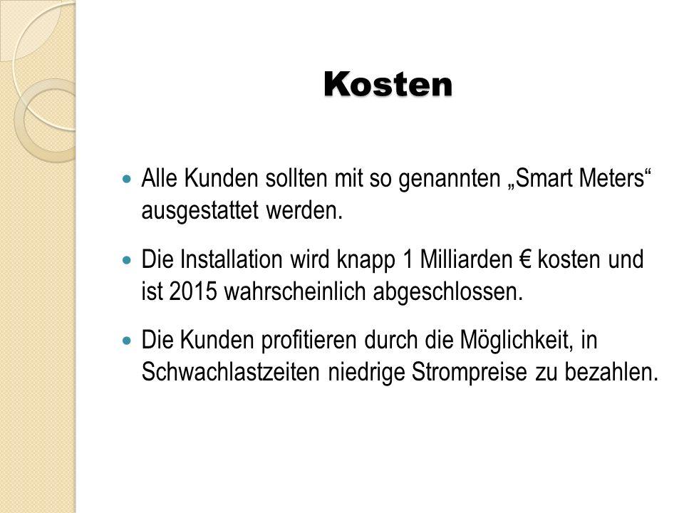 """Kosten Alle Kunden sollten mit so genannten """"Smart Meters"""" ausgestattet werden. Die Installation wird knapp 1 Milliarden € kosten und ist 2015 wahrsch"""