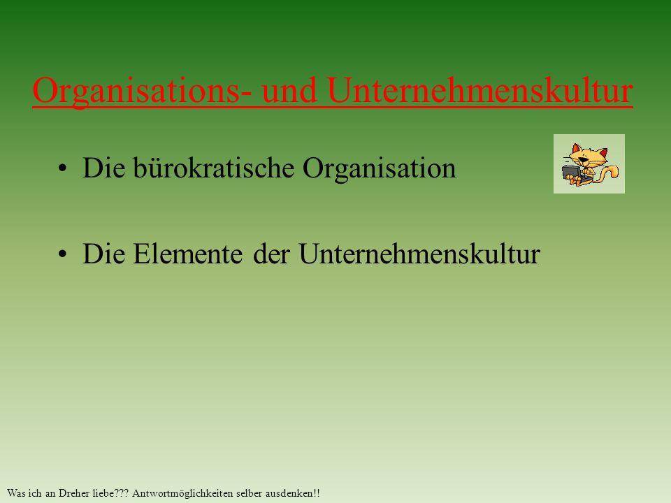 Organisations- und Unternehmenskultur Die bürokratische Organisation Die Elemente der Unternehmenskultur Was ich an Dreher liebe??.
